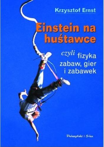 Okładka książki Einstein na huśtawce, czyli fizyka zabaw, gier i zabawek