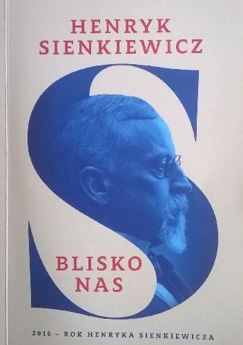 Okładka książki Henryk Sienkiewicz. Blisko nas