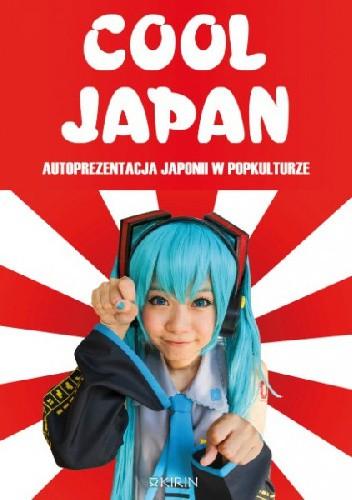 Okładka książki Cool Japan. Autoprezentacja Japonii w popkulturze