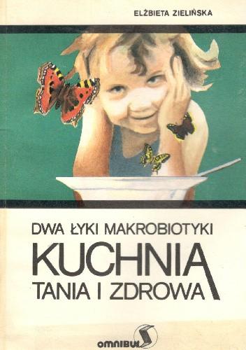 Okładka książki Dwa łyki makrobiotyki. Kuchnia tania i zdrowa