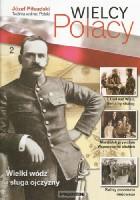 Józef Piłsudski. Twórca wolnej Polski