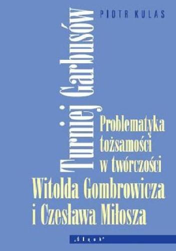 Okładka książki Turniej Garbusów. Problematyka tożsamości w twórczości Witolda Gombrowicza i Czesława Miłosza