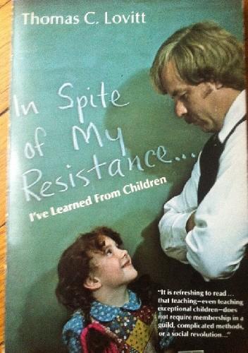 Okładka książki In Spite of  My Resistance. I`ve Learned from Children