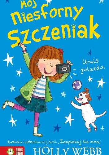 Okładka książki Mój niesforny szczeniak. Urwis gwiazdą