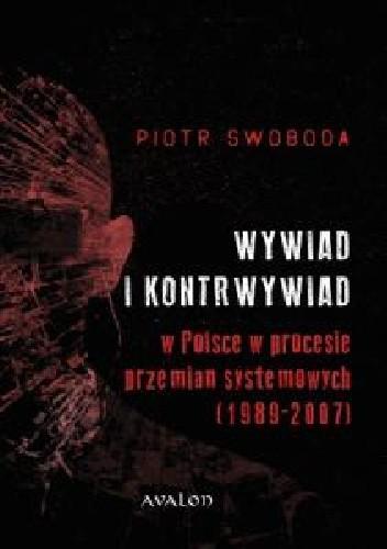 Okładka książki Wywiad i kontrwywiad w Polsce w procesie przemian systemowych (1989-2007)