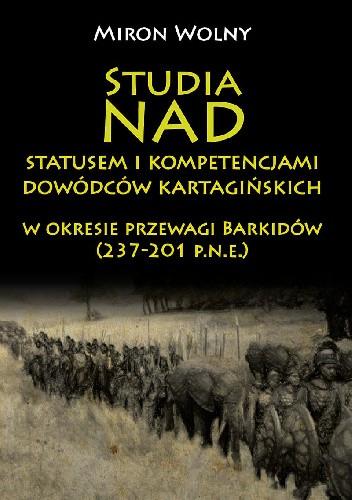 Okładka książki Studia nad statusem i kompetencjami dowódców kartagińskich w okresie przewagi Barkidów (237-201 p.n.e.)