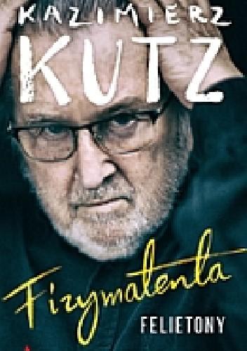 Okładka książki Fizymatenta. Felietony z lat 2004-2016