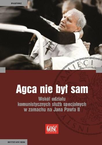 Okładka książki Agca nie był sam. Wokół udziału komunistycznych służb specjalnych w zamachu na Jana Pawła II