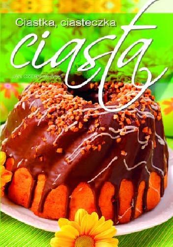 Okładka książki Ciastka, ciasteczka, ciasta