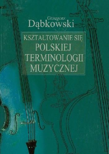 Okładka książki Kształtowanie się polskiej terminologii muzycznej