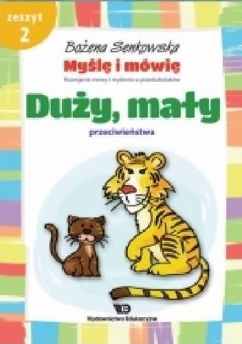 Okładka książki Myślę i mówię. Rozwijanie mowy i myślenia u przedszkolaków. Zeszyt 2: Duży, mały. Przeciwieństwa