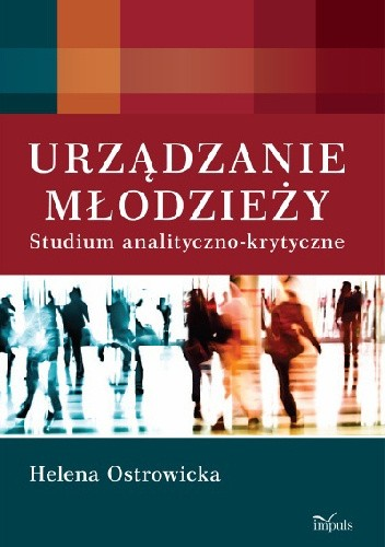 Okładka książki Urządzanie młodzieży. Studium analityczno-krytyczne