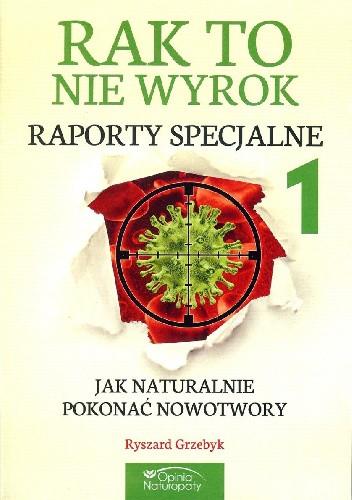 Okładka książki Rak to nie wyrok Raporty cz. 1 Jak naturalnie pokonać nowotwory