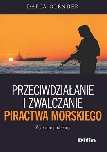 Okładka książki Przeciwdziałanie i zwalczanie piractwa morskiego
