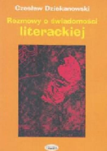 Okładka książki Rozmowy o świadomości literackiej