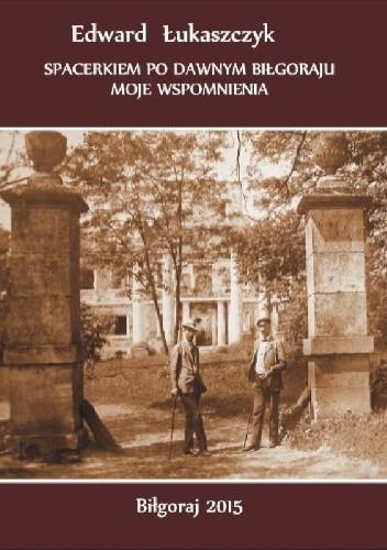 Okładka książki Spacerkiem po dawnym Biłgoraju. Moje wspomnienia