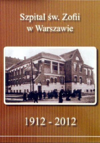 Okładka książki Szpital św. Zofii w Warszawie 1912 - 2012