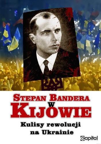 Okładka książki Stepan Bandera w Kijowie. Kulisy rewolucji na Ukrainie.