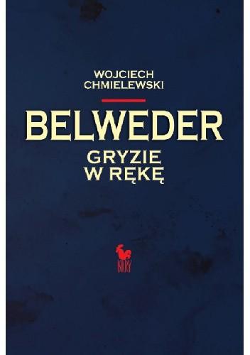 Okładka książki Belweder gryzie w rękę