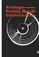 Antologia Polskiej Muzyki Elektronicznej