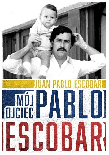 Okładka książki Mój ojciec Pablo Escobar