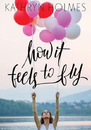 Okładka książki How It Feels to Fly