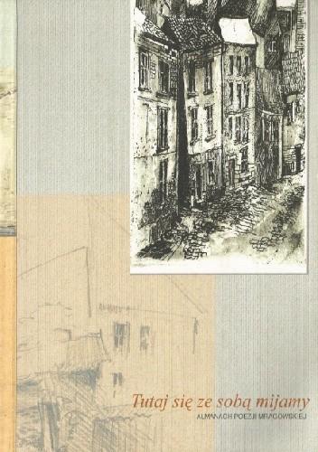 Okładka książki Tutaj się ze sobą mijamy. Almanach poezji mrągowskiej