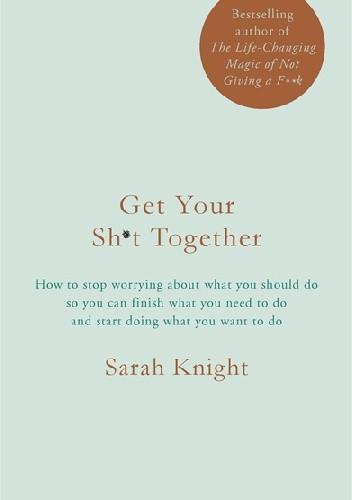 Okładka książki Get Your Sh*t Together