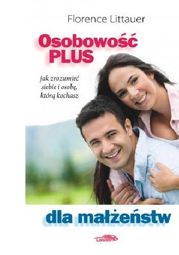 Okładka książki Osobowość Plus dla małżeństw. Jak zrozumieć siebie i osobę, którą kochasz.