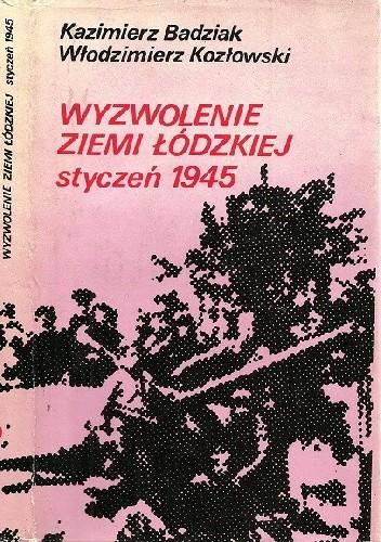 Okładka książki Wyzwolenie Ziemi Łódzkiej. Styczeń 1945