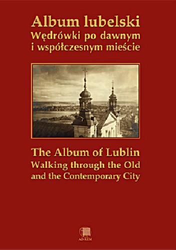 Okładka książki Album lubelski Wędrówki po dawnym i współczesnym mieście