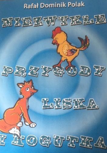 Okładka książki Niezwykłe przygody Liska i Kogutka