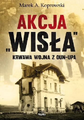 """Okładka książki Akcja """"Wisła"""". Krwawa wojna z OUN-UPA"""