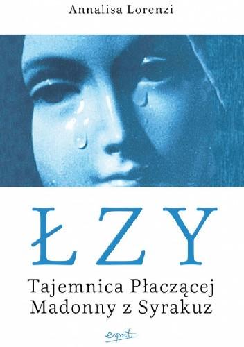 Okładka książki Łzy. Tajemnica Płaczącej Madonny z Syrakuz