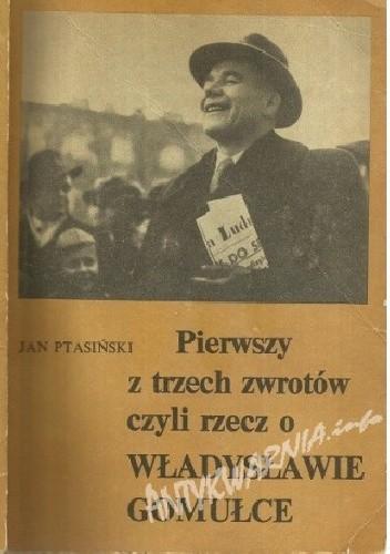 Okładka książki Pierwszy z trzech zwrotów czyli rzecz o Władysławie Gomułce