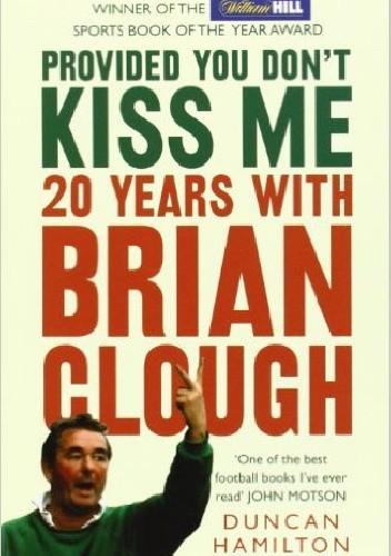 Okładka książki Provided You Don't Kiss Me: 20 Years with Brian Clough