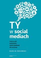 Ty w social mediach. Podręcznik budowania marki osobistej dla każdego.