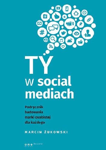 Okładka książki Ty w social mediach. Podręcznik budowania marki osobistej dla każdego.