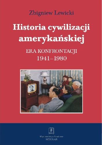 Okładka książki Historia cywilizacji amerykańskiej. Era konfrontacji 1941-1980