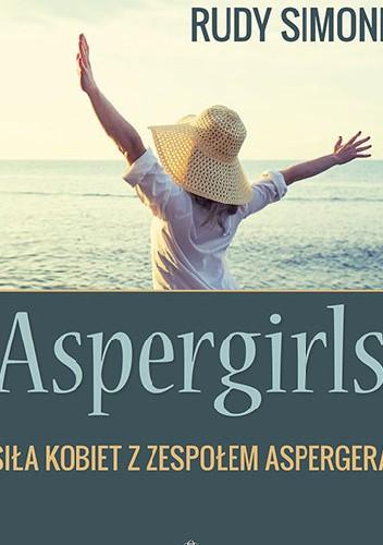 Okładka książki Aspergirls. Siła kobiet z zespołem Aspergera