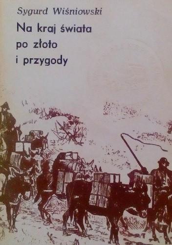 Okładka książki Na kraj świata po złoto i przygody