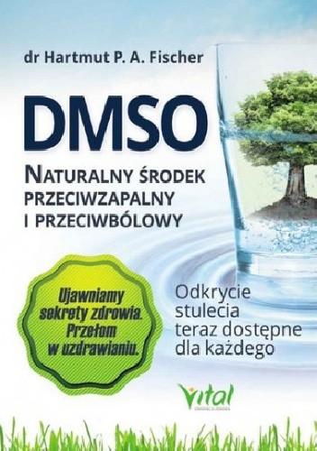 Okładka książki DMSO. Naturalny środek przeciwzapalny i przeciwbólowy