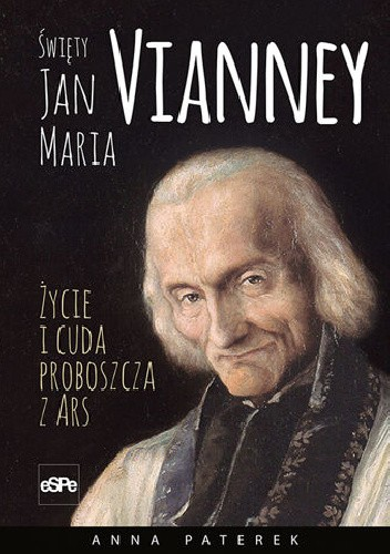 Okładka książki Św. Jan Maria Vianney - Życie i cuda proboszcza z Ars