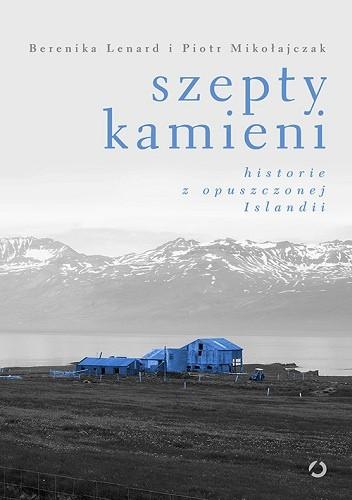 Okładka książki Szepty kamieni. Historie z opuszczonej Islandii