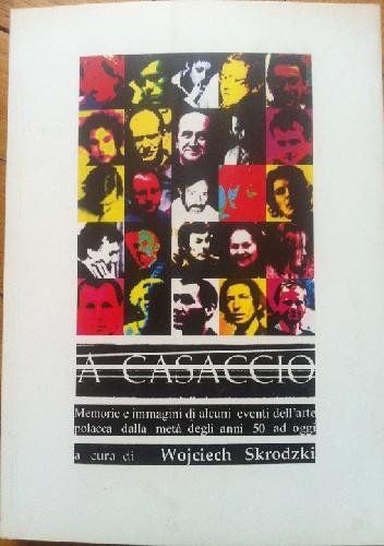 Okładka książki A casaccio. Memorie ed immagini di alcuni eventi dell'arte polacca dalla meta degli anni'50 ad oggi (a cura di Wojciech Skrodzki)