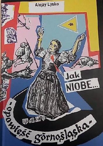 Okładka książki Jak Niobe... opowieść górnośląska