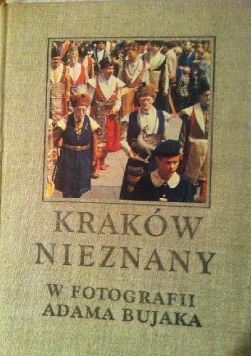 Okładka książki Kraków nieznany w fotografii Adama Bujaka
