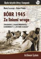 """Bóbr 1945. Za liniami wroga. Zwiadowcy, spadochroniarze, uciekinierzy z """"festung Glogau"""""""
