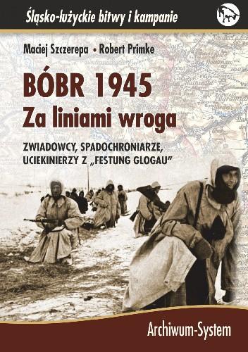 """Okładka książki Bóbr 1945. Za liniami wroga. Zwiadowcy, spadochroniarze, uciekinierzy z """"festung Glogau"""""""