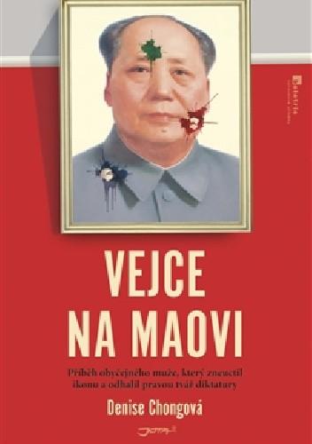 Okładka książki Vejce na Maovi: Příběh obyčejného muže, který zneuctil ikonu a odhalil pravou tvář diktatury